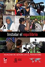 Instalar el equilibrio : Igualdad de género en el periodismo
